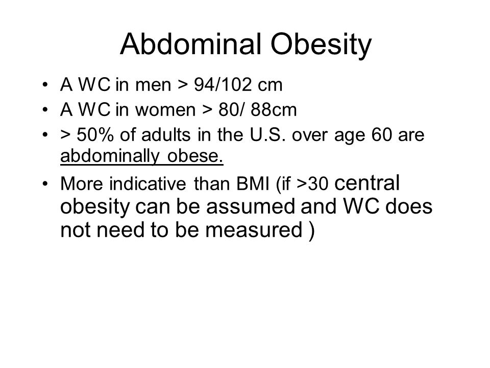 Abdominal Obesity A WC in men > 94/102 cm