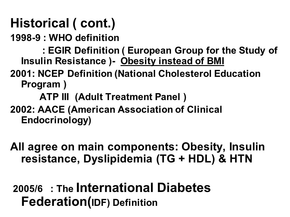 Historical ( cont.) 1998-9 : WHO definition. : EGIR Definition ( European Group for the Study of Insulin Resistance )- Obesity instead of BMI.