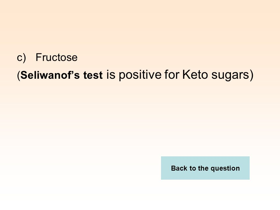 (Seliwanof's test is positive for Keto sugars)