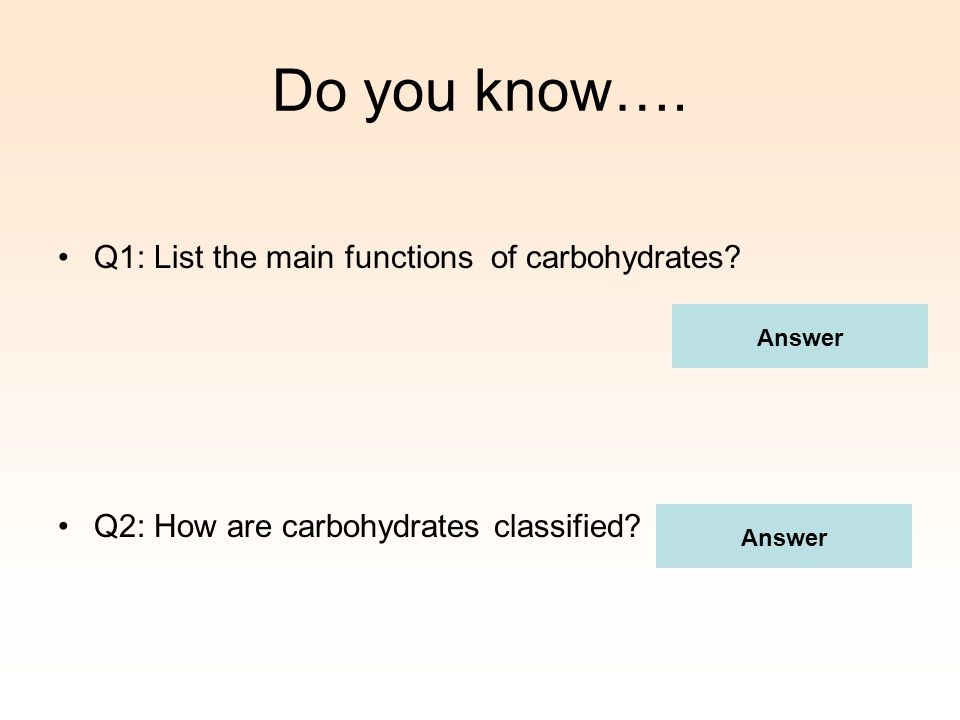 Do you know…. Q1: List the main functions of carbohydrates