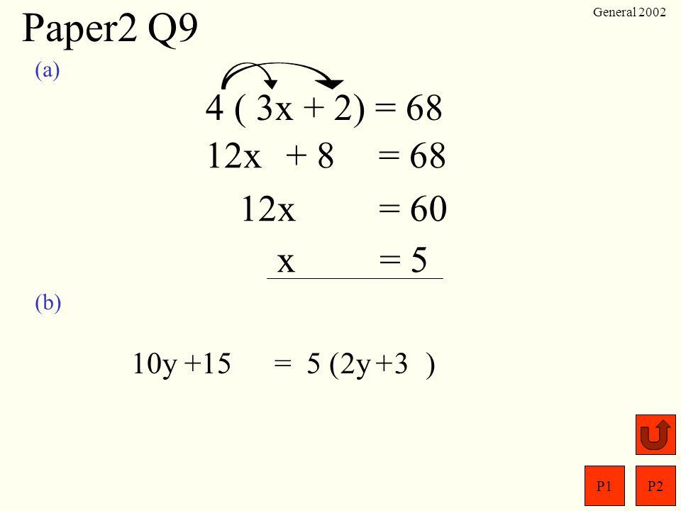 Paper2 Q9 4 ( 3x + 2) = 68 12x + 8 = 68 12x = 60 x = 5 10y +15 = 5 ( )