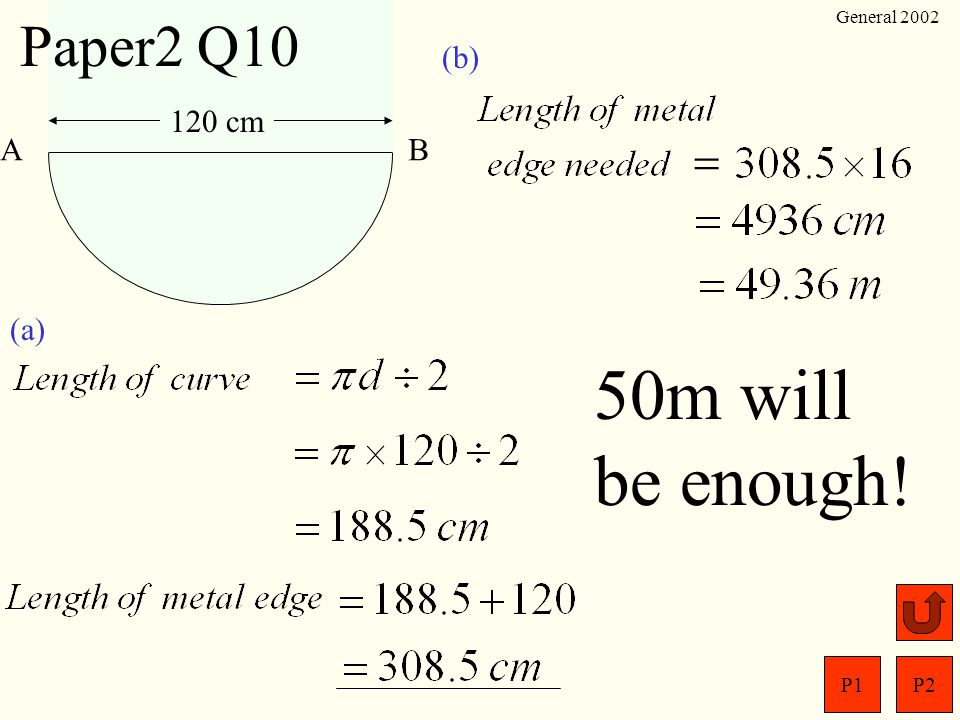 Paper2 Q10 General 2002 (b) A B 120 cm = (a) 50m will be enough!