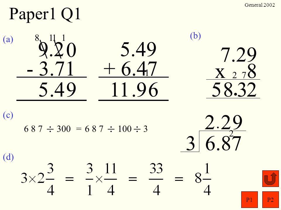 Paper1 Q1 General 2002. (b) (a) 8. 1. 1. 1. 9.2. 5.49. 7.29. - 3.71. + 6.47. x 8. 1.