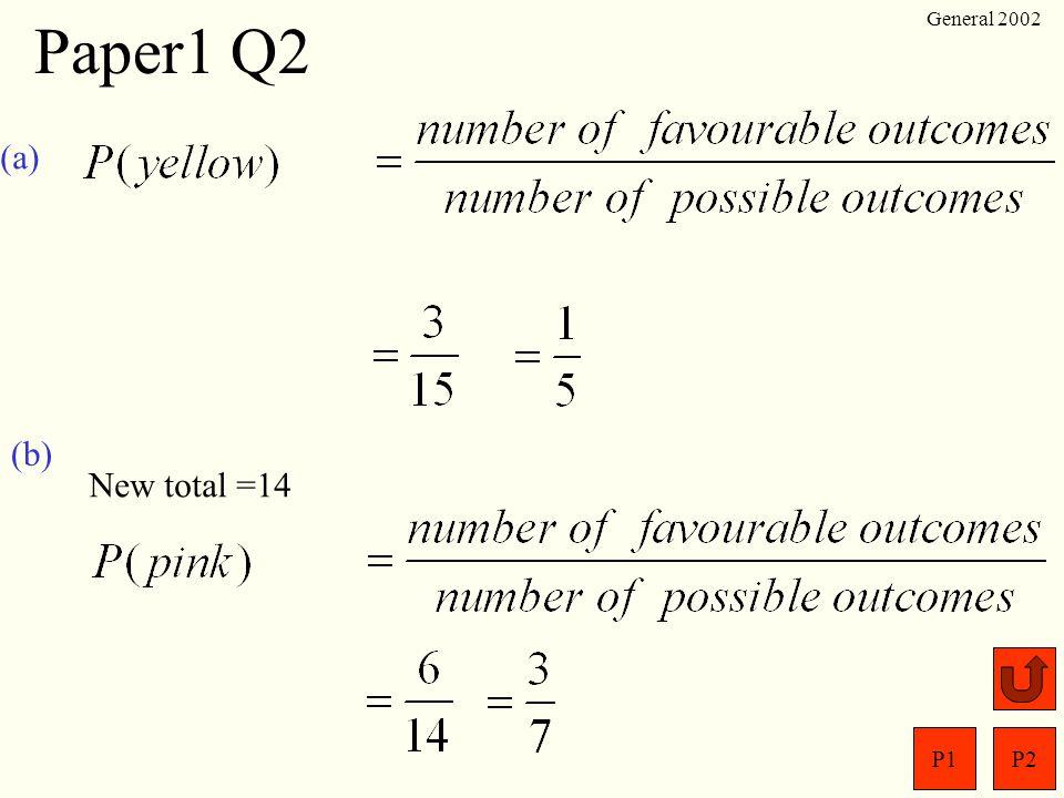 Paper1 Q2 General 2002 (a) (b) New total =14