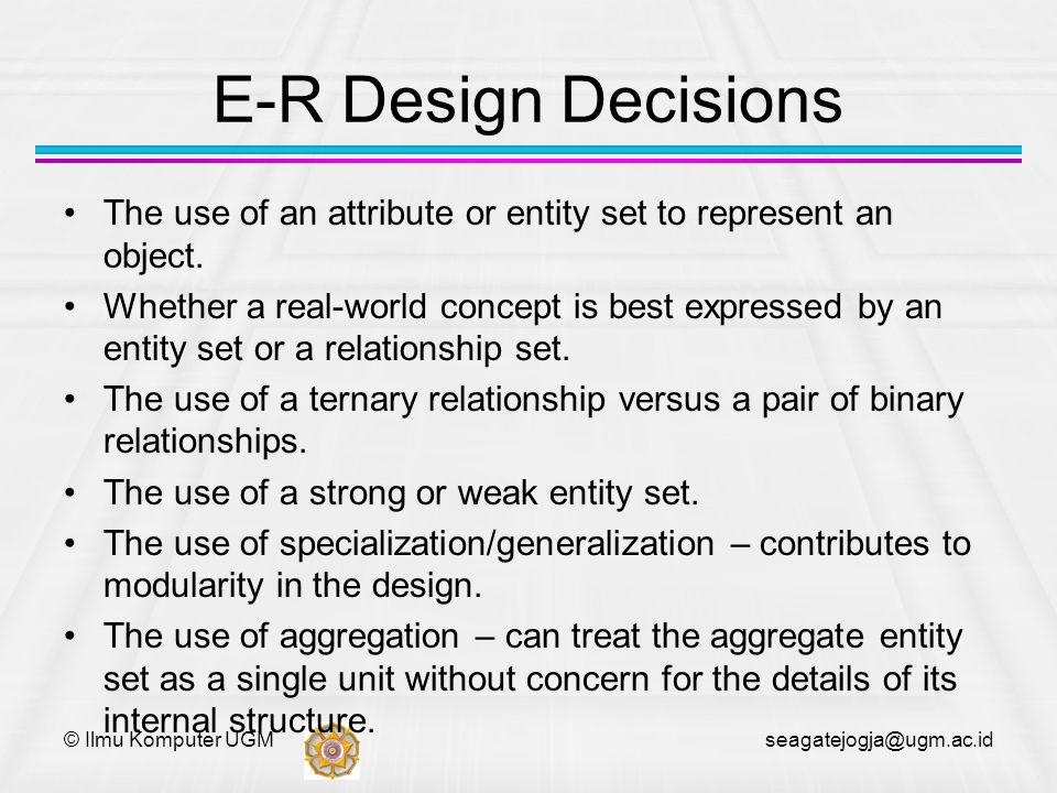 E-R Design Decisions The use of an attribute or entity set to represent an object.