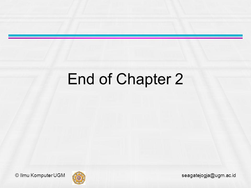 End of Chapter 2 © Ilmu Komputer UGM seagatejogja@ugm.ac.id