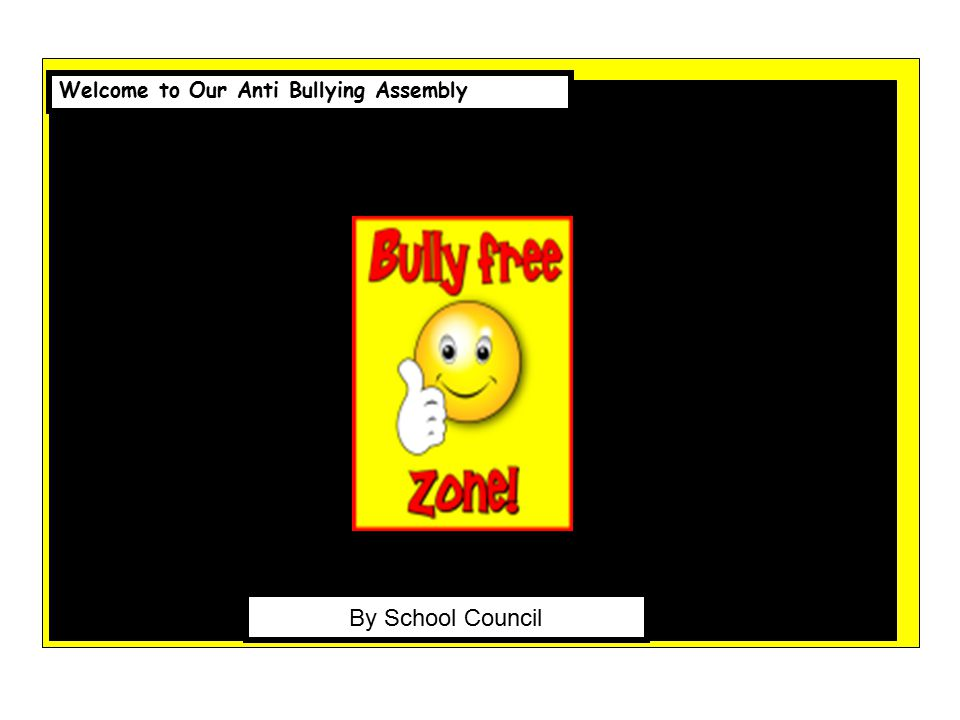 Welcome to Our Anti Bullying Assembly