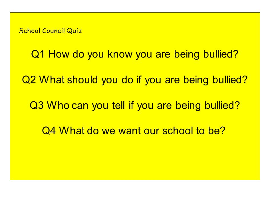 Q1 How do you know you are being bullied