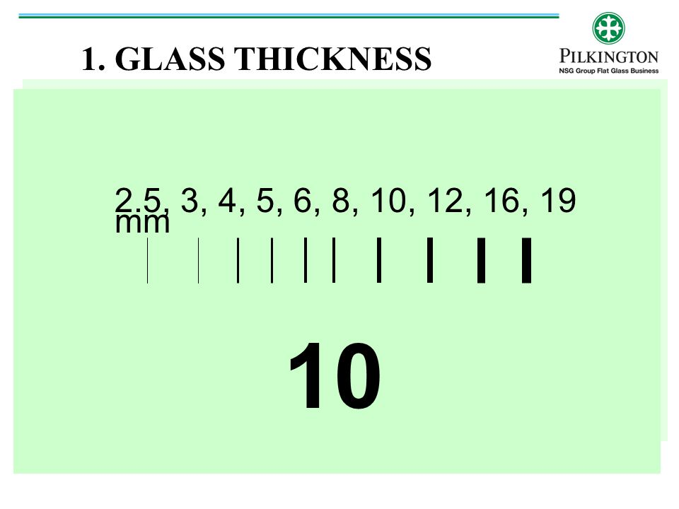 1. GLASS THICKNESS 2.5, 3, 4, 5, 6, 8, 10, 12, 16, 19 mm 10