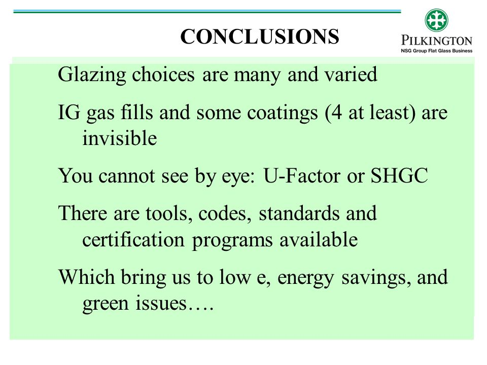 CONCLUSIONS Glazing choices are many and varied. IG gas fills and some coatings (4 at least) are invisible.