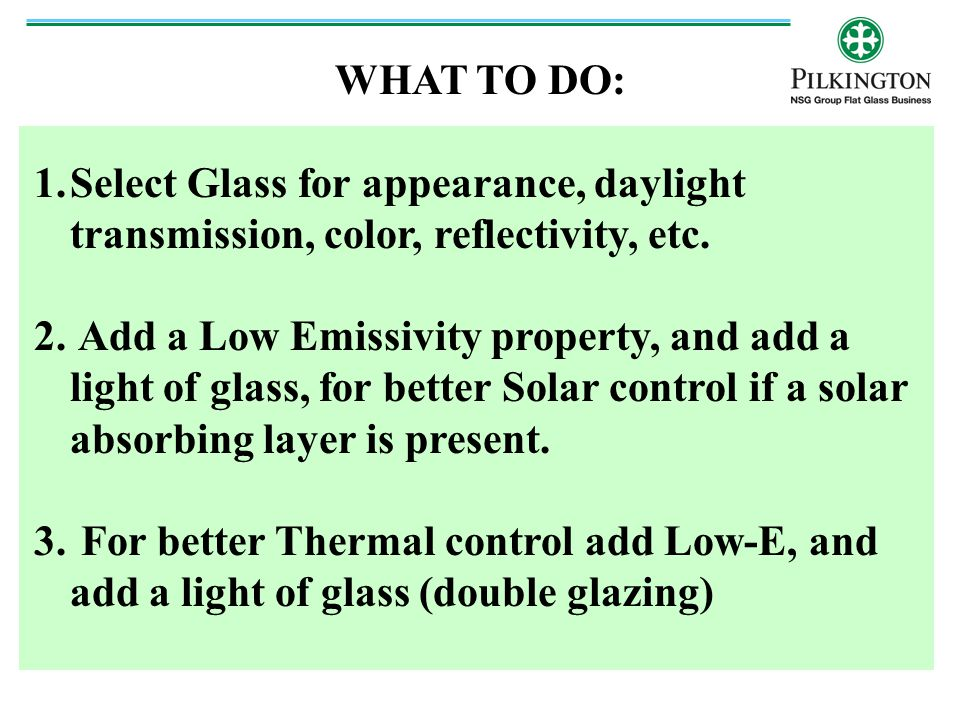 WHAT TO DO: Select Glass for appearance, daylight transmission, color, reflectivity, etc.