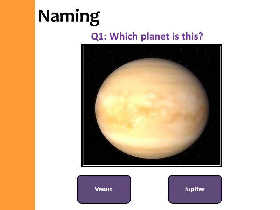 Naming Q1: Which planet is this Venus Jupiter