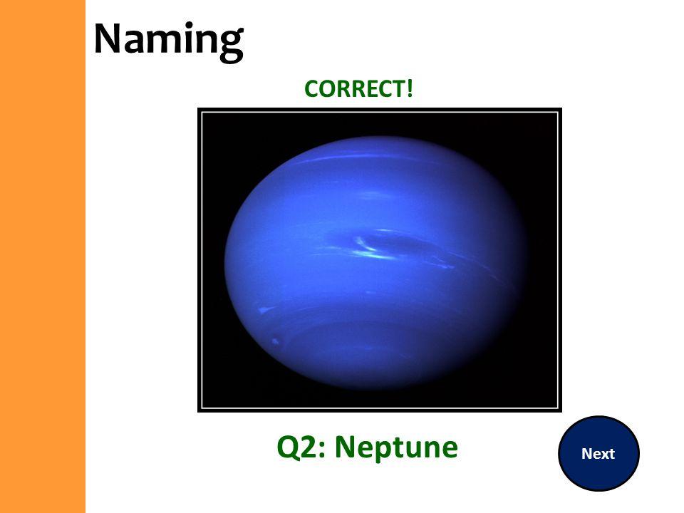 Naming CORRECT! Next Q2: Neptune