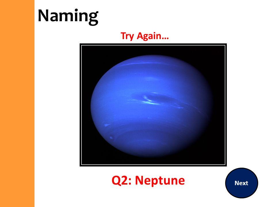 Naming Try Again… Next Q2: Neptune