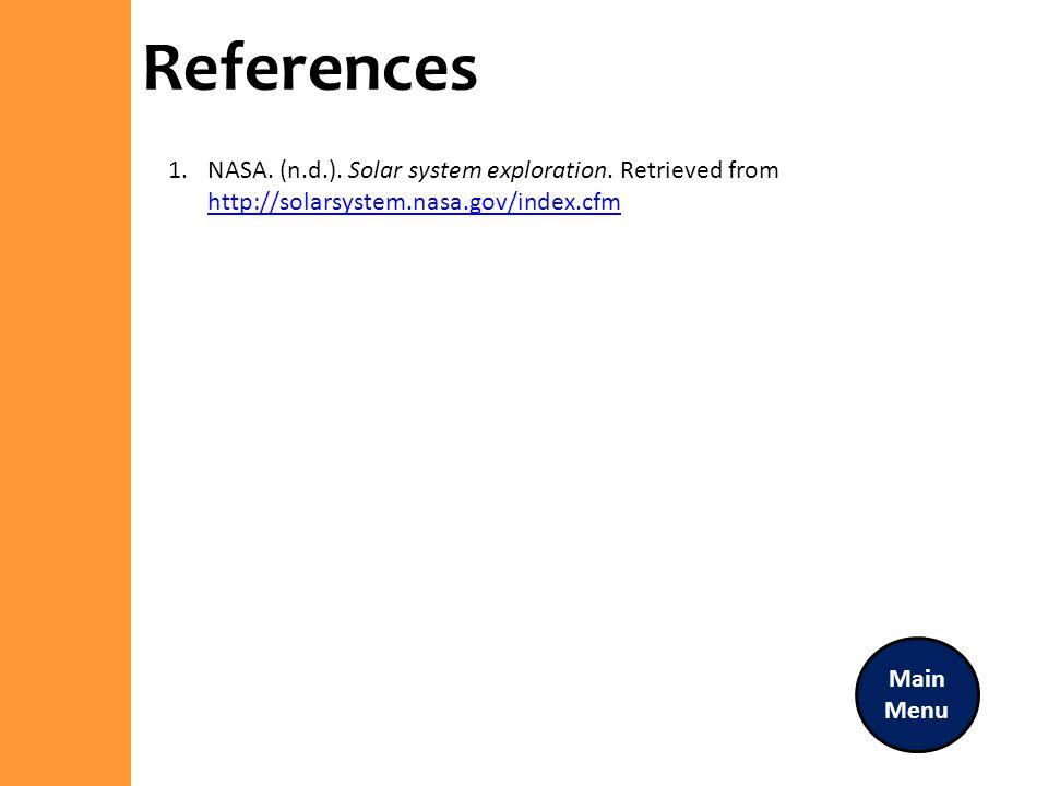 References NASA. (n.d.). Solar system exploration. Retrieved from http://solarsystem.nasa.gov/index.cfm.