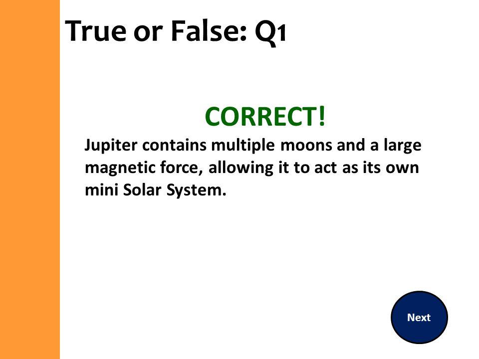 True or False: Q1 CORRECT!