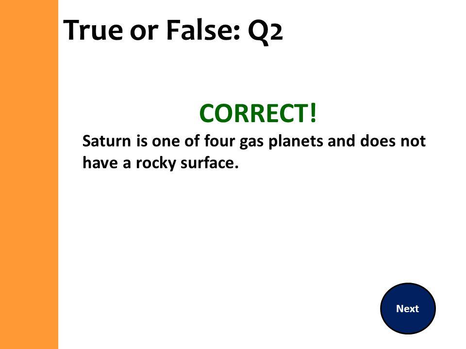 True or False: Q2 CORRECT!
