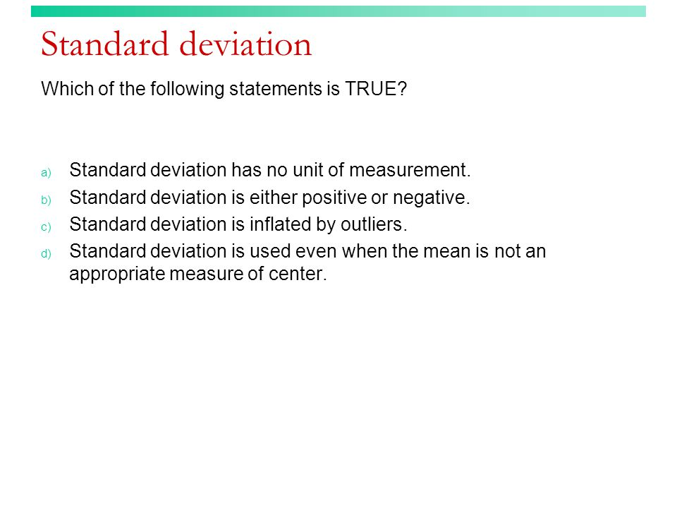 Standard deviation Which of the following statements is TRUE