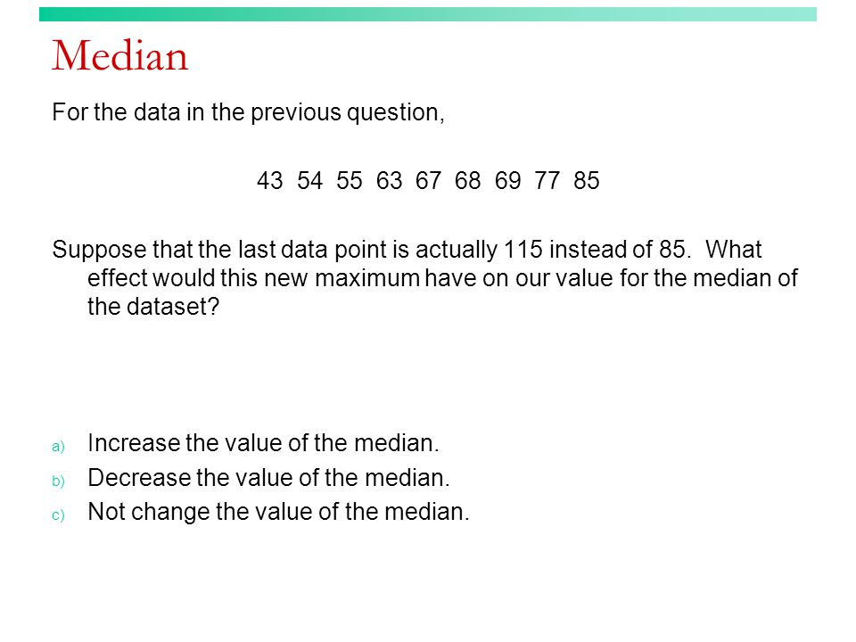 Median For the data in the previous question,