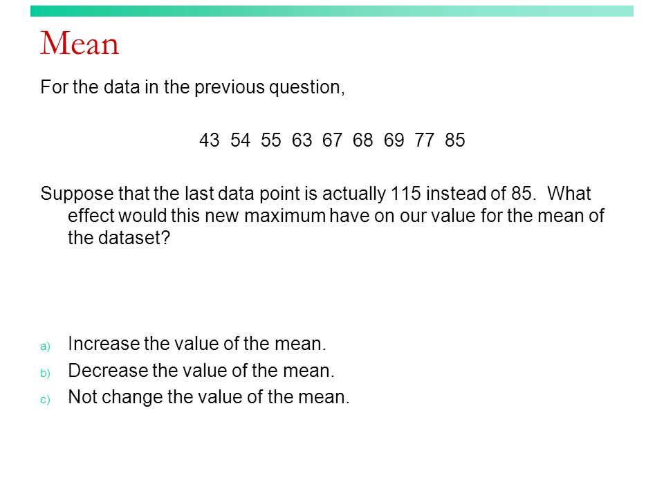Mean For the data in the previous question, 43 54 55 63 67 68 69 77 85