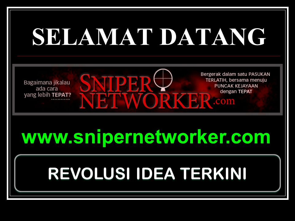 SELAMAT DATANG www.snipernetworker.com REVOLUSI IDEA TERKINI