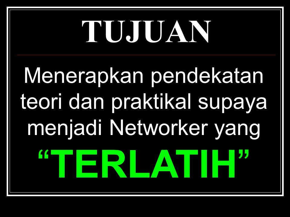 TUJUAN Menerapkan pendekatan teori dan praktikal supaya menjadi Networker yang TERLATIH