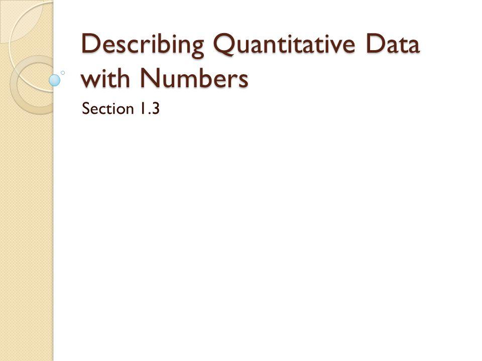 Describing Quantitative Data with Numbers