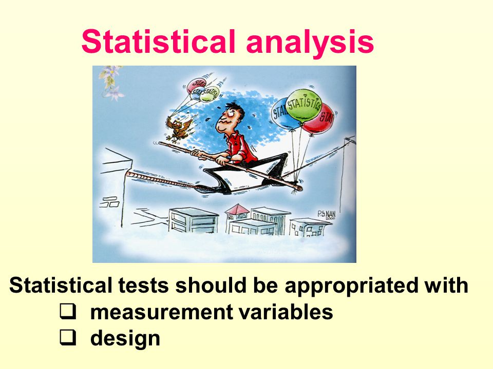 Statistical analysis Statistical tests should be appropriated with