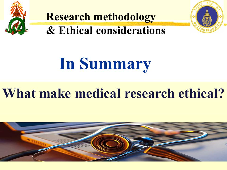 In Summary What make medical research ethical Research methodology