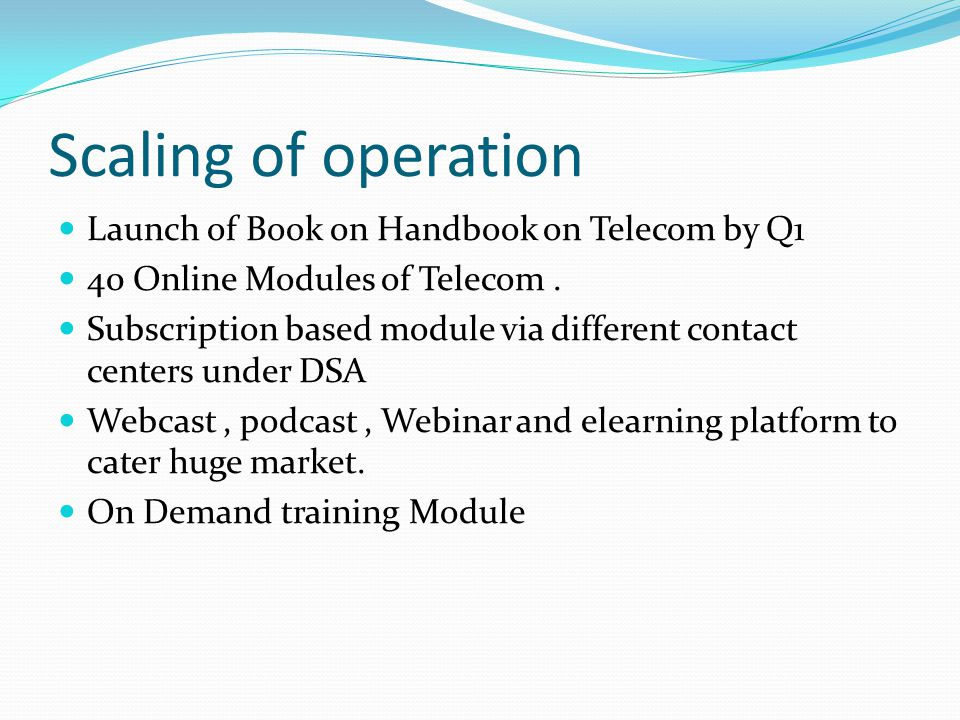 Scaling of operation Launch of Book on Handbook on Telecom by Q1