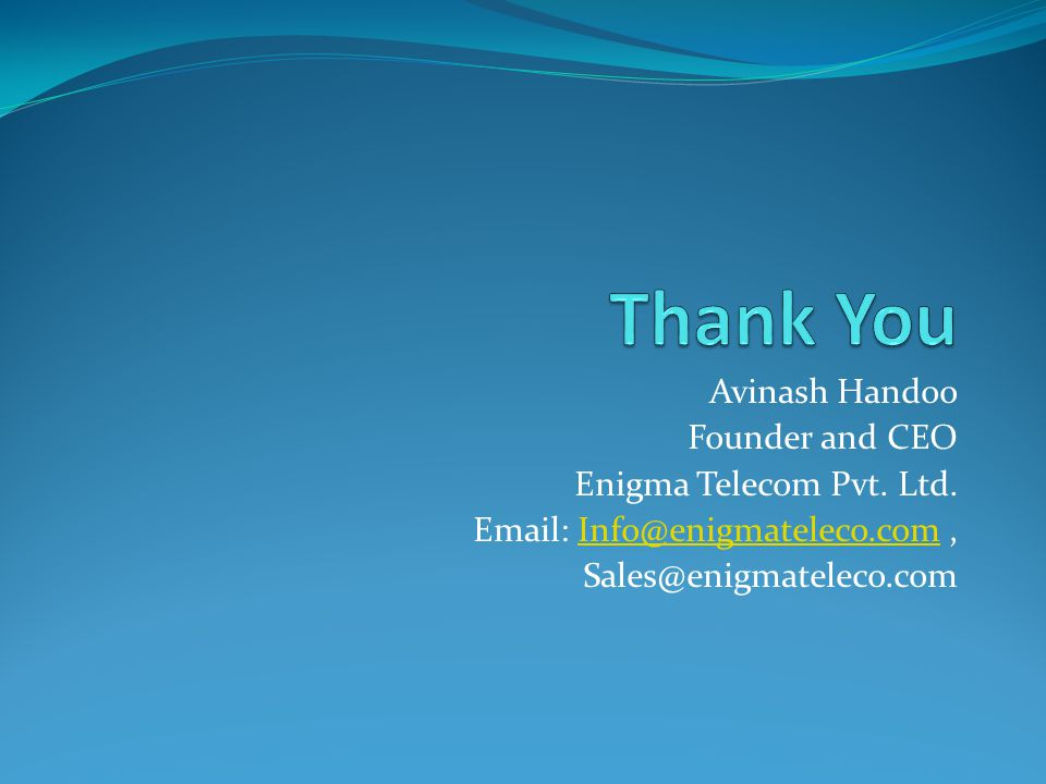 Thank You Avinash Handoo Founder and CEO Enigma Telecom Pvt. Ltd.