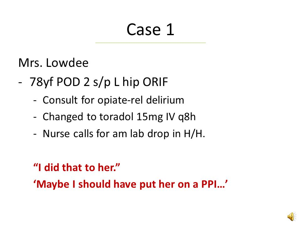 Case 1 Mrs. Lowdee 78yf POD 2 s/p L hip ORIF