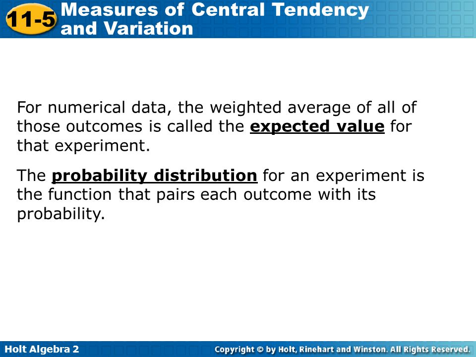 For numerical data, the weighted average of all of those outcomes is called the expected value for that experiment.