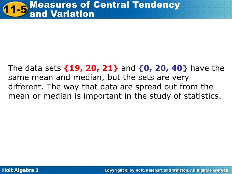 The data sets {19, 20, 21} and {0, 20, 40} have the same mean and median, but the sets are very different.