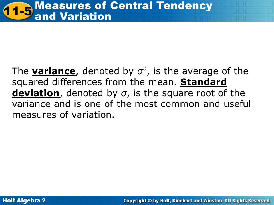 The variance, denoted by σ2, is the average of the squared differences from the mean.