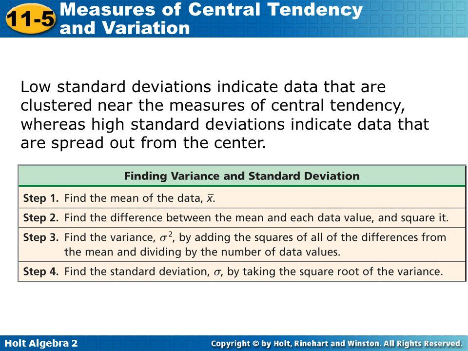Low standard deviations indicate data that are clustered near the measures of central tendency, whereas high standard deviations indicate data that are spread out from the center.