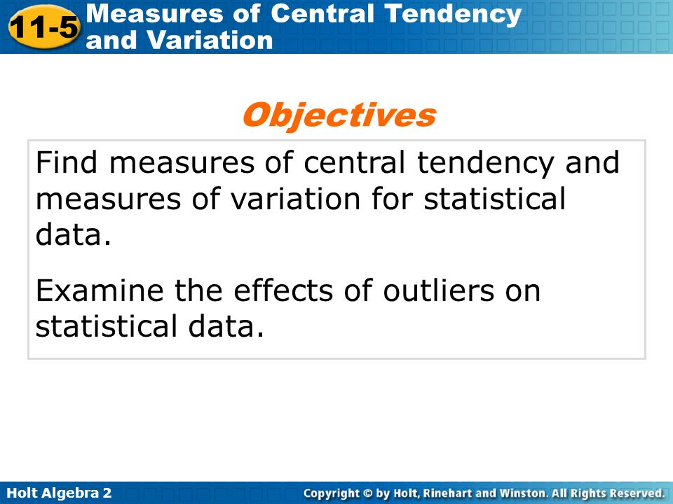 Objectives Find measures of central tendency and measures of variation for statistical data.