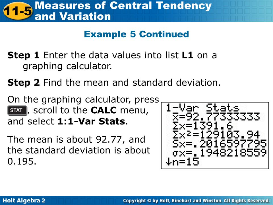 Example 5 Continued Step 1 Enter the data values into list L1 on a graphing calculator. Step 2 Find the mean and standard deviation.