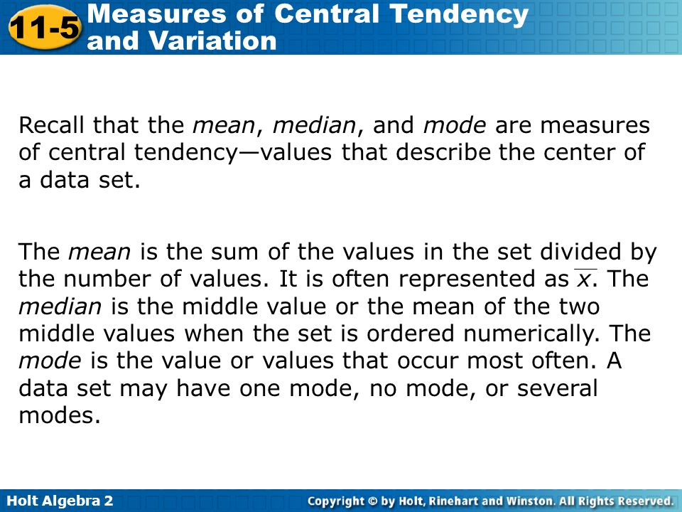 Recall that the mean, median, and mode are measures of central tendency—values that describe the center of a data set.