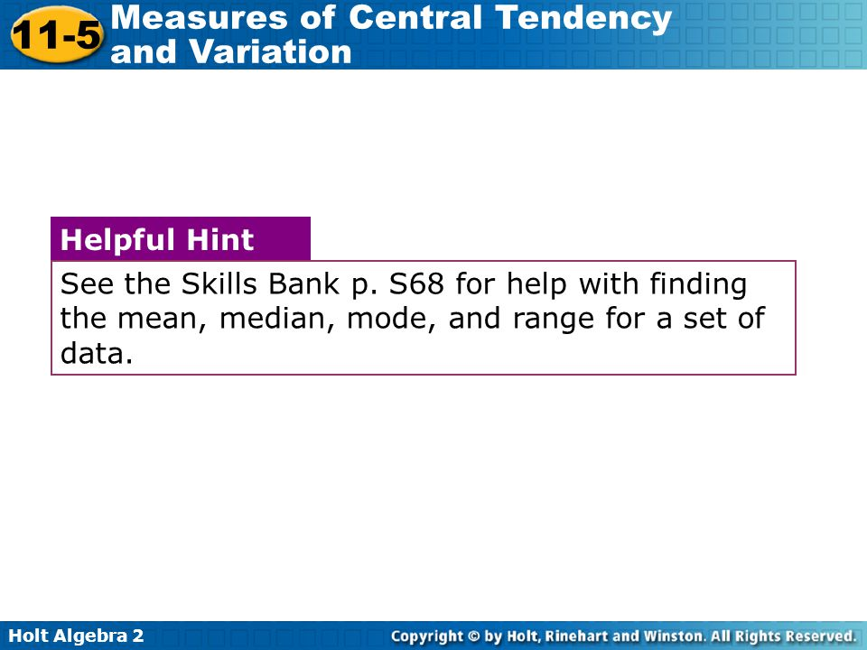See the Skills Bank p. S68 for help with finding the mean, median, mode, and range for a set of