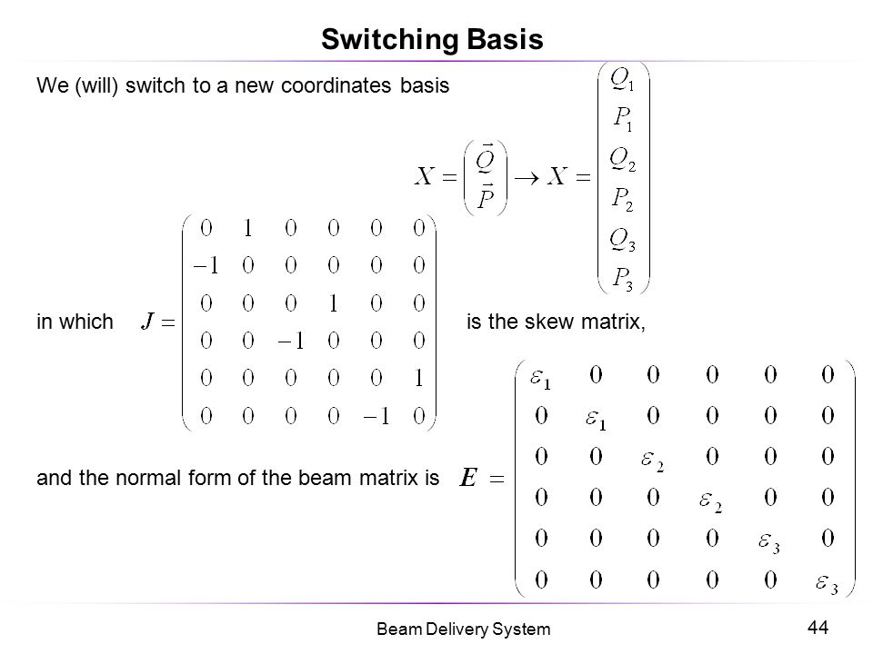 Switching Basis We (will) switch to a new coordinates basis