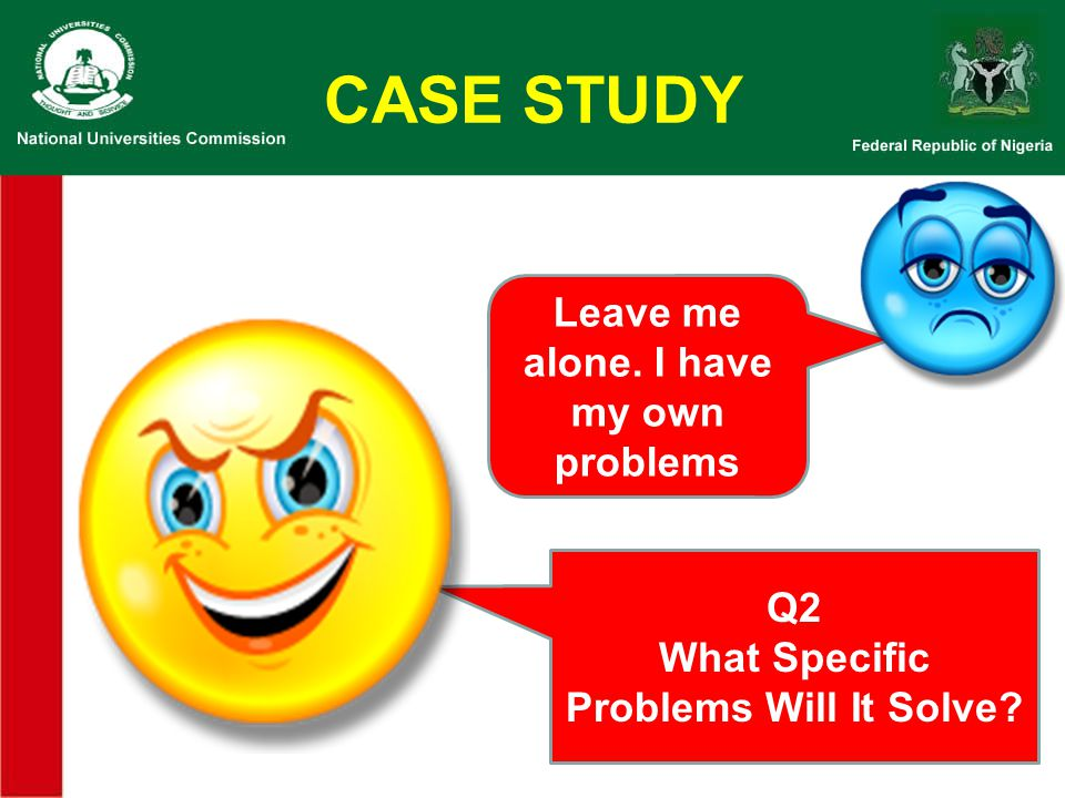 CASE STUDY Leave me alone. I have my own problems Q2