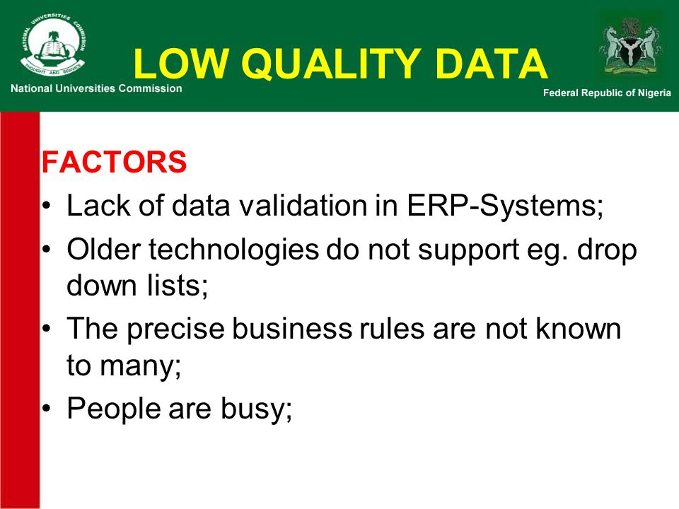 LOW QUALITY DATA FACTORS Lack of data validation in ERP-Systems;