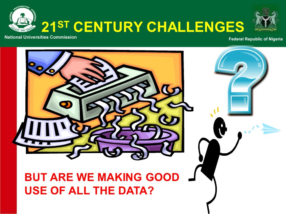 21ST CENTURY CHALLENGES BUT ARE WE MAKING GOOD USE OF ALL THE DATA