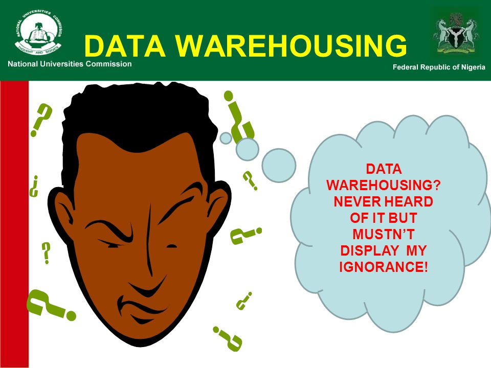 DATA WAREHOUSING NEVER HEARD OF IT BUT MUSTN'T DISPLAY MY IGNORANCE!