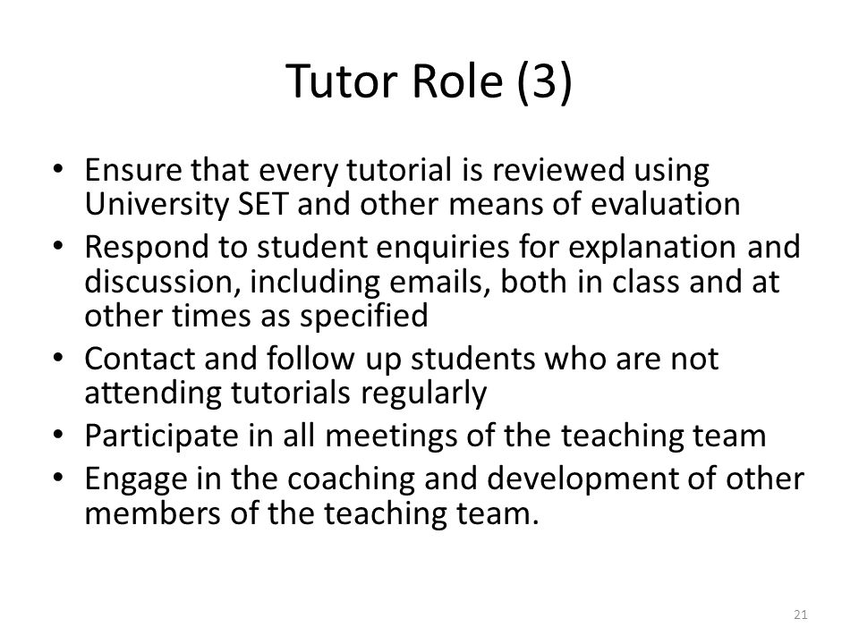 Tutor Role (3) Ensure that every tutorial is reviewed using University SET and other means of evaluation.
