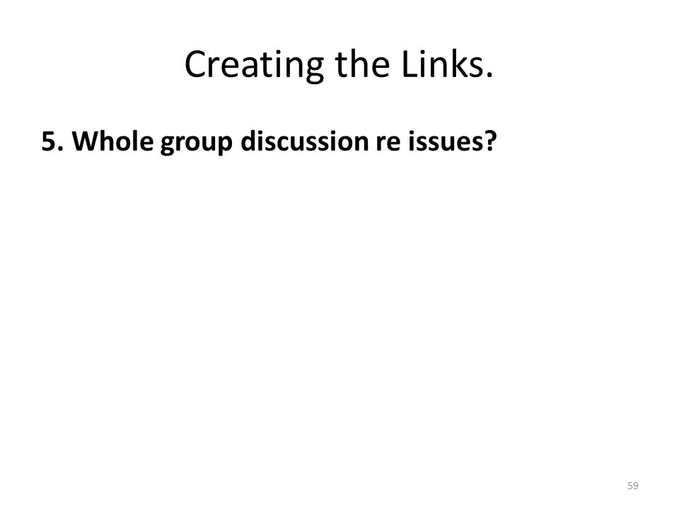 Creating the Links. 5. Whole group discussion re issues