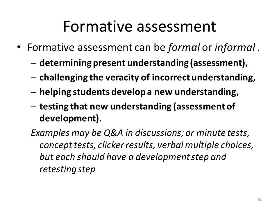 Formative assessment Formative assessment can be formal or informal .