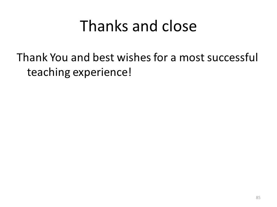 Thanks and close Thank You and best wishes for a most successful teaching experience!