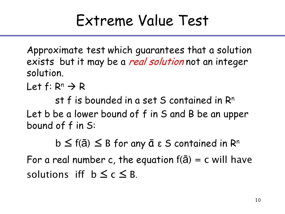 Extreme Value Test Approximate test which guarantees that a solution exists but it may be a real solution not an integer solution.